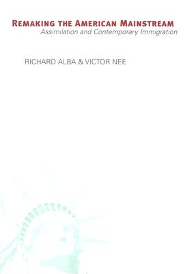 Remaking The American Mainstream By Alba, Richard D./ Nee, Victor