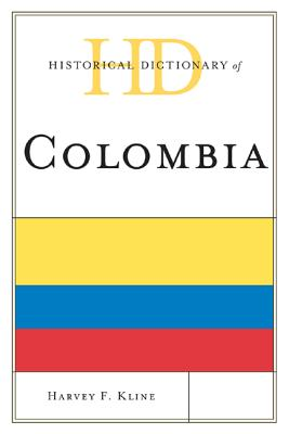 Historical Dictionary of Colombia By Kline, Harvey F.