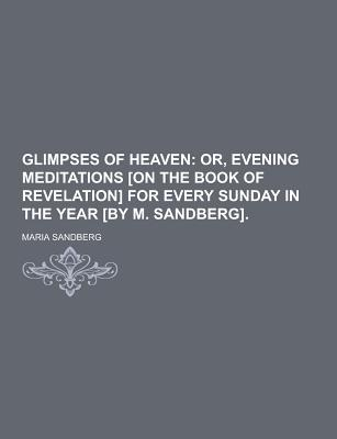 Theclassics.Us Glimpses of Heaven by Sandberg, Maria [Paperback] at Sears.com